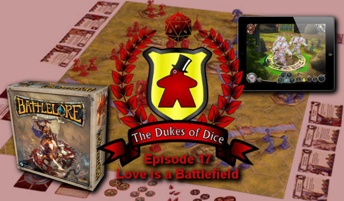 Dukes of Dice - Ep. 17 - Love is a Battlefield